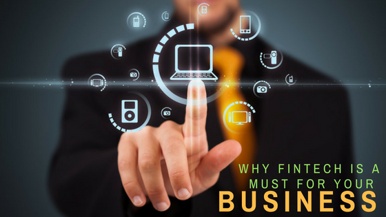 Why Fintech is a must for your business